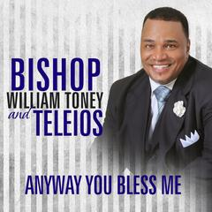 Anyway You Bless Me-Intro - Bishop William Toney & Teleios