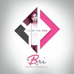 I'll Be The One - Bri (Briana Babineaux)