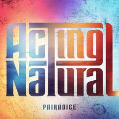 Pairadice - Acting Natural