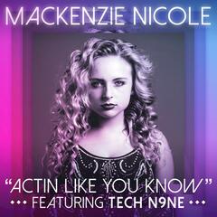 Actin Like You Know (feat. Tech N9ne) - Mackenzie Nicole