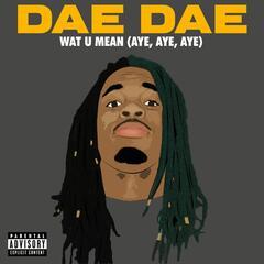 Wat U Mean (Aye, Aye, Aye) - Dae Dae
