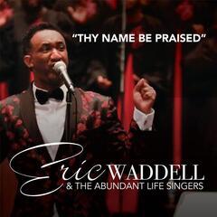 Thy Name Be Praised - Eric Waddell & The Abundant Life Singers