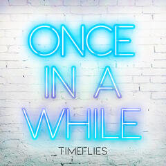 Once in a While - Timeflies