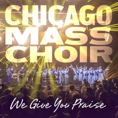 I Give You Praise Lord - Chicago Mass Choir
