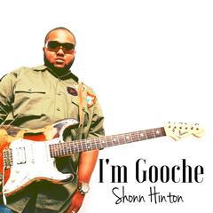 I'm Gooche - Shonn Hinton