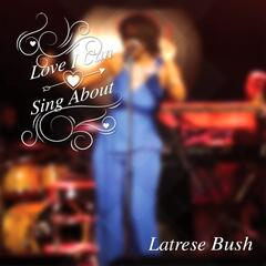 Love I Can Sing About - Latrese Bush