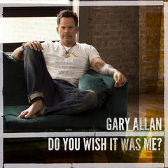 Do You Wish It Was Me? - Gary Allan