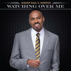 Watching Over Me (Radio Edit) - Bishop Paul S. Morton, Sr.