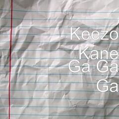 Ga Ga Ga - Keezo Kane