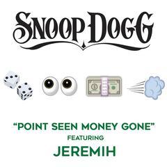 Point Seen Money Gone (feat. Jeremih) - Snoop Dogg