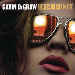She Sets The City On Fire - Gavin DeGraw