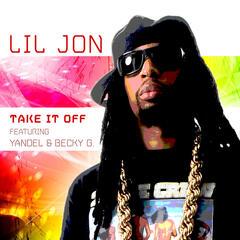 Take It Off (Spanglish Version) - Lil Jon feat. Yandel & Becky G