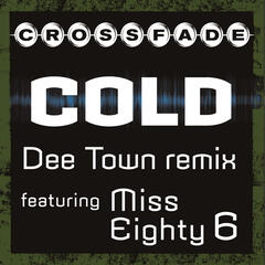 Cold (DeeTown Remix featuring Miss Eighty 6)