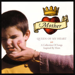 Mother, The Queen Of My Heart