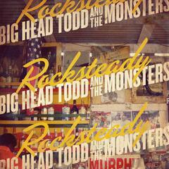 Rocksteady - Big Head Todd & the Monsters