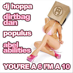 You're a 6, I'm a 10 (feat. Dirtbag Dan, Populus & Abel Abilities)