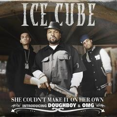 She Couldn't Make It On Her Own (feat. OMG & Doughboy)