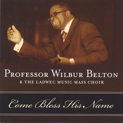 Come Bless His Name - Professor Wilbur Belton & The Ladwec Music Mass Choir