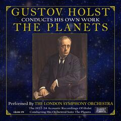 Gustov Holst Conducts His Own Work: The Planets