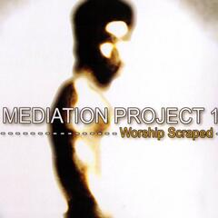 The Mediation Project One - Worship Scraped
