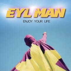 Eyl Man Enjoy Your Life