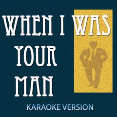 When I Was Your Man (Karaoke Version)