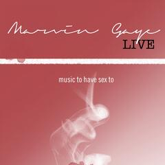 Marvin Gaye Live: Music to Have Sex to