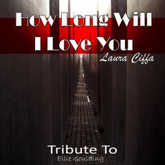 How Long Will I Love You: Tribute to Ellie Goulding
