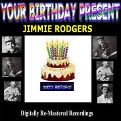 Your Birthday Present - Jimmie Rodgers