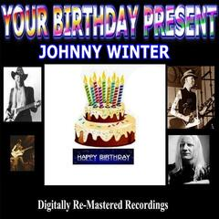 Your Birthday Present - Johnny Winter