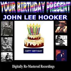 Your Birthday Present - John Lee Hooker