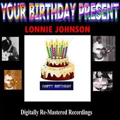 Your Birthday Present - Lonnie Johnson