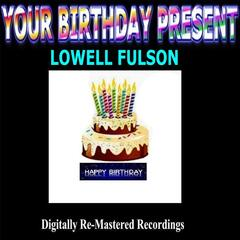 Your Birthday Present - Lowell Fulson