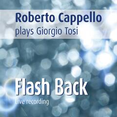 Roberto Cappello Plays Giorgio Tosi: Flash Back