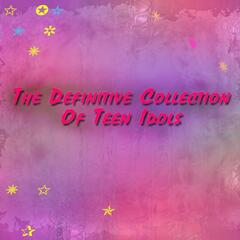 The Definitive Collection of the Teen Idols