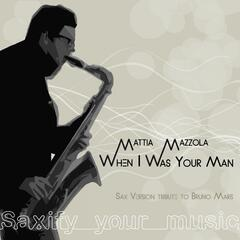 When I Was Your Man (Saxify Your Music)