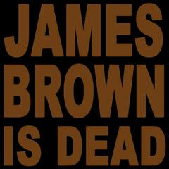 James Brown Is Dead 2007