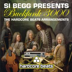 Si Begg Presents Buckfunk 3000: The Hardcore Beats Arrangements