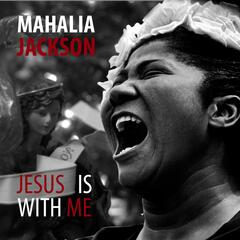Mahalia Jackson: Jesus Is With Me