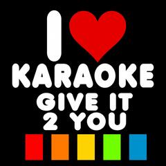 Give It 2 You (Karaoke Version)