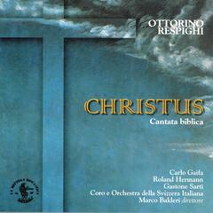 Ottorino Respighi : Christus - Biblical Cantata In Two Parts for Soloists, Chorus and Orchestra