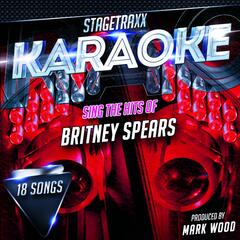 Stagetraxx Karaoke : Sing the Hits of Britney Spears