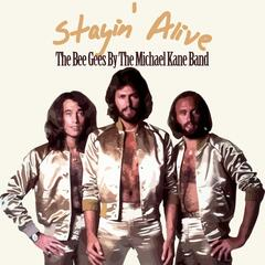 Stayin' Alive - The Bee Gees By the Michael Kane Band