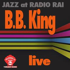 Jazz At Radio Rai: B. B. King Live