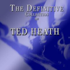 Ted Heath: The Definitive Collection