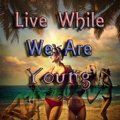 Live While We Are Young