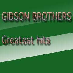 Gibson Brothers Greatest Hits