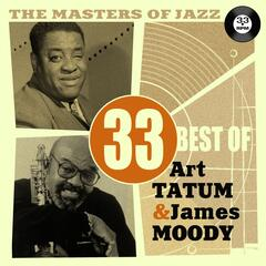 The Masters of Jazz: 33 Best of Art Tatum & James Moody