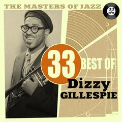 The Masters of Jazz: 33 Best of Dizzy Gillespie