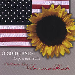 O'Sojourner - O'Sojourner Truth, She Walked These American Roads